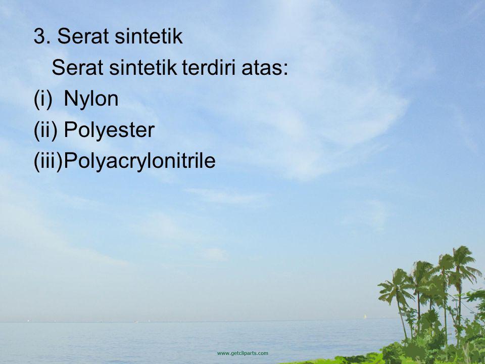 3. Serat sintetik Serat sintetik terdiri atas: (i)Nylon (ii)Polyester (iii)Polyacrylonitrile