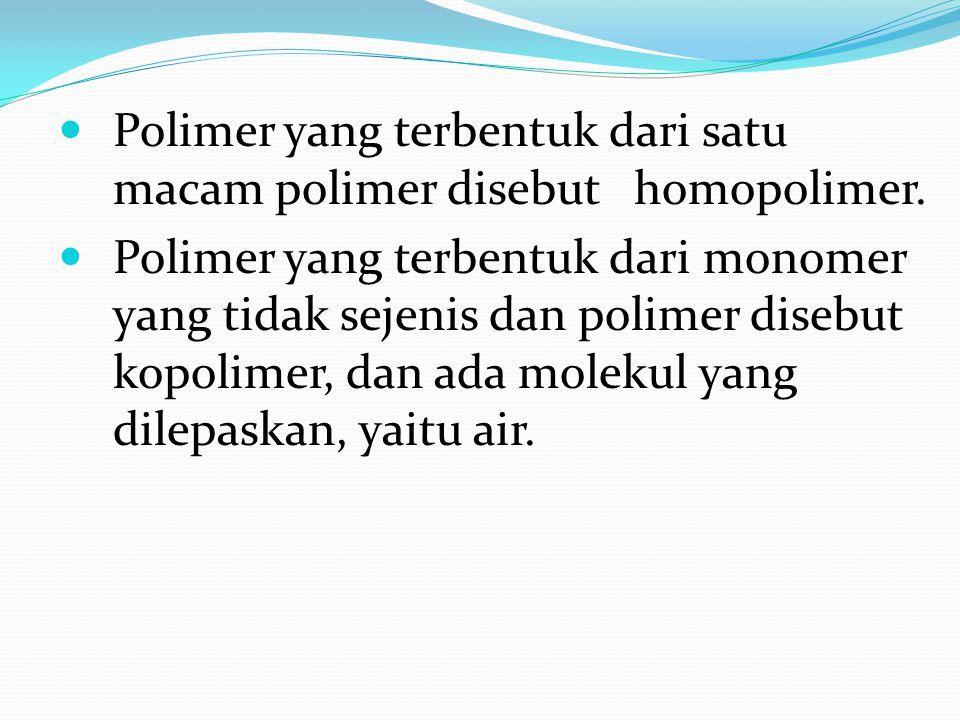 Polimer yang terbentuk dari satu macam polimer disebut homopolimer. Polimer yang terbentuk dari monomer yang tidak sejenis dan polimer disebut kopolim