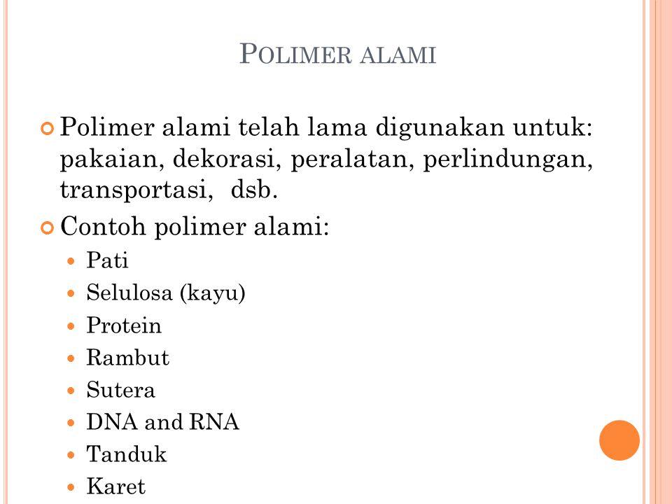 P OLIMER ALAMI Polimer alami telah lama digunakan untuk: pakaian, dekorasi, peralatan, perlindungan, transportasi, dsb. Contoh polimer alami: Pati Sel