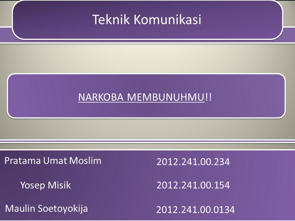 NARKOBA MEMBUNUHMU!! Pratama Umat Moslim Teknik Komunikasi Maulin Soetoyokija Yosep Misik 2012.241.00.234 2012.241.00.0134 2012.241.00.154