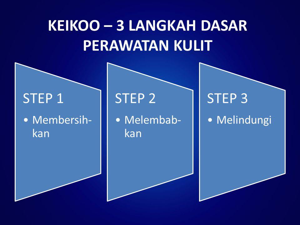 KEIKOO – 3 LANGKAH DASAR PERAWATAN KULIT STEP 1 Membersih- kan STEP 2 Melembab- kan STEP 3 Melindungi