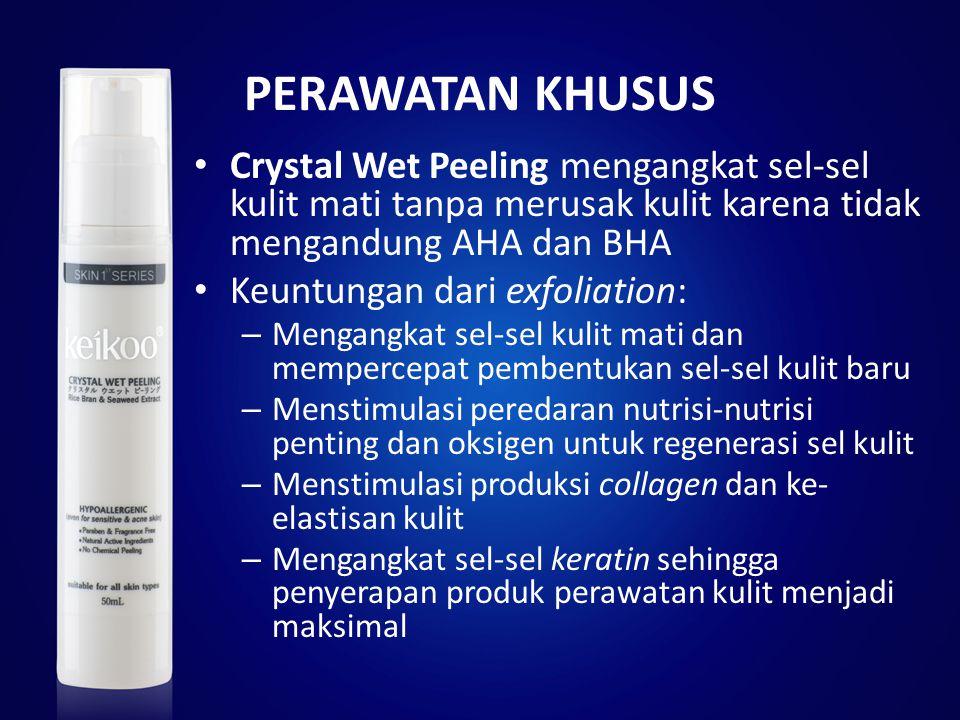 PERAWATAN KHUSUS Crystal Wet Peeling mengangkat sel-sel kulit mati tanpa merusak kulit karena tidak mengandung AHA dan BHA Keuntungan dari exfoliation