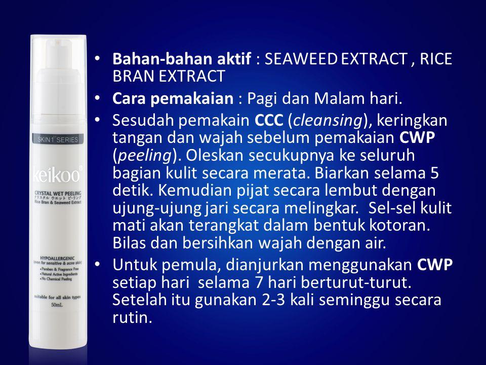 Bahan-bahan aktif : SEAWEED EXTRACT, RICE BRAN EXTRACT Cara pemakaian : Pagi dan Malam hari. Sesudah pemakain CCC (cleansing), keringkan tangan dan wa