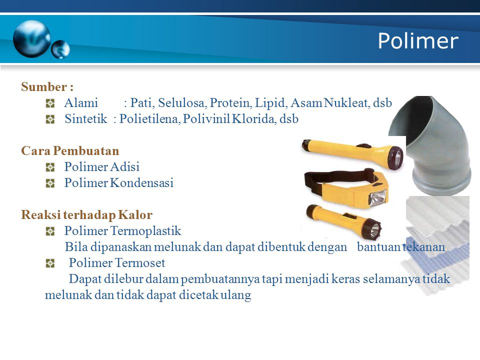 Polimer Sumber : Alami : Pati, Selulosa, Protein, Lipid, Asam Nukleat, dsb Sintetik : Polietilena, Polivinil Klorida, dsb Cara Pembuatan Polimer Adisi