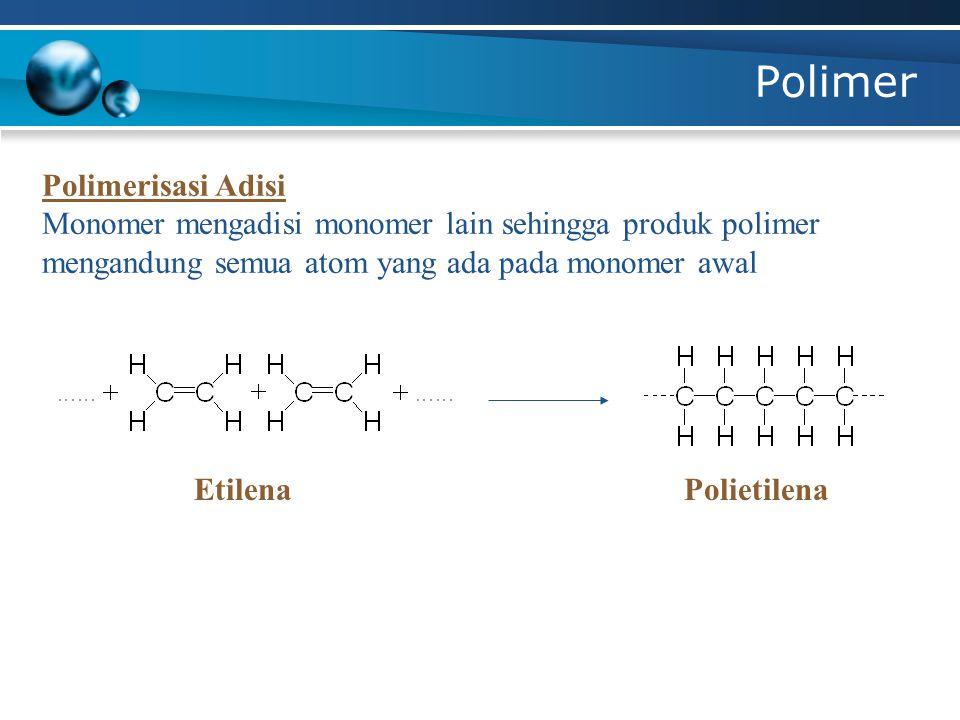 Polimer Polimerisasi Adisi Monomer mengadisi monomer lain sehingga produk polimer mengandung semua atom yang ada pada monomer awal EtilenaPolietilena
