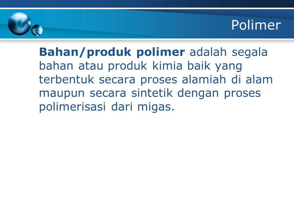 Polimer Bahan/produk polimer adalah segala bahan atau produk kimia baik yang terbentuk secara proses alamiah di alam maupun secara sintetik dengan pro