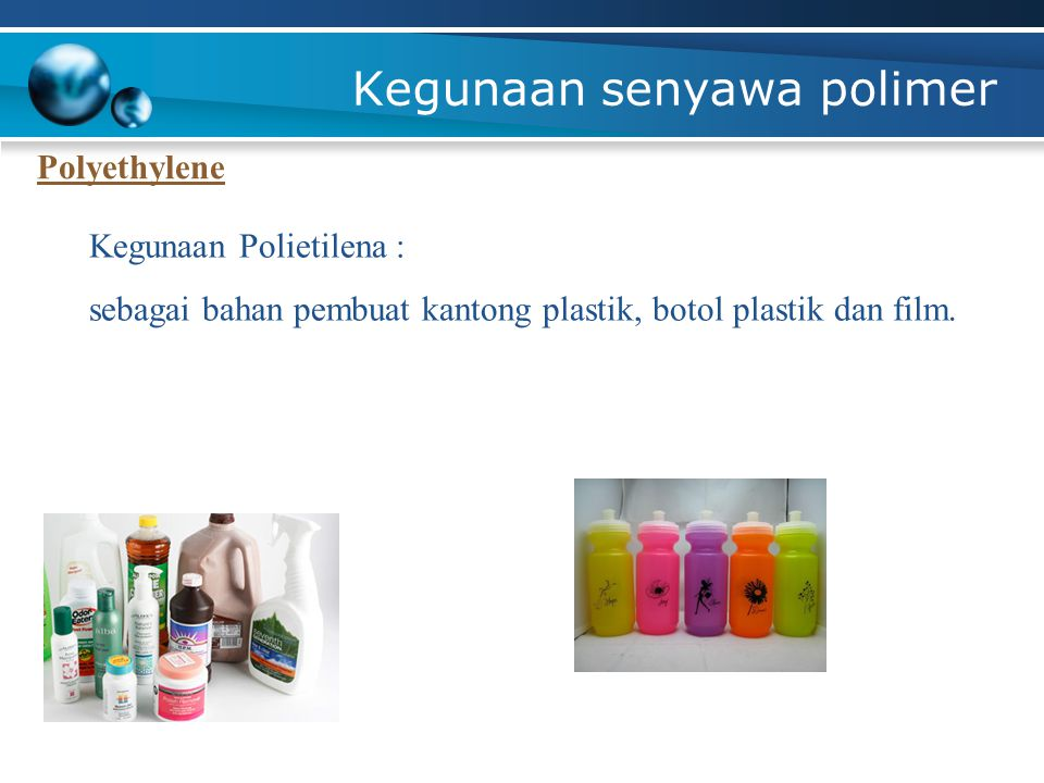 Kegunaan senyawa polimer Polyethylene Kegunaan Polietilena : sebagai bahan pembuat kantong plastik, botol plastik dan film.