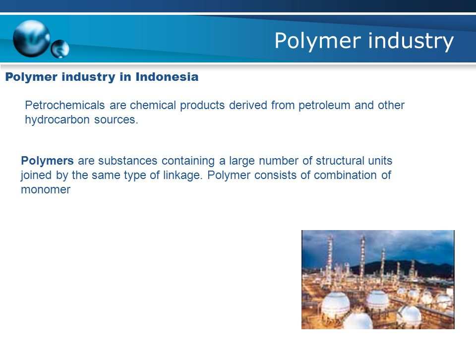 Polymer industry Polymer industry in Indonesia Petrochemicals are chemical products derived from petroleum and other hydrocarbon sources. Polymers are
