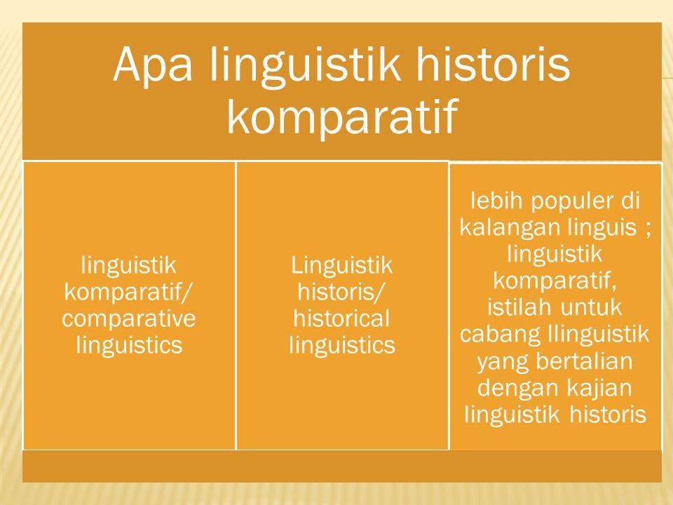 Apa linguistik historis komparatif linguistik komparatif/ comparative linguistics Linguistik historis/ historical linguistics lebih populer di kalanga