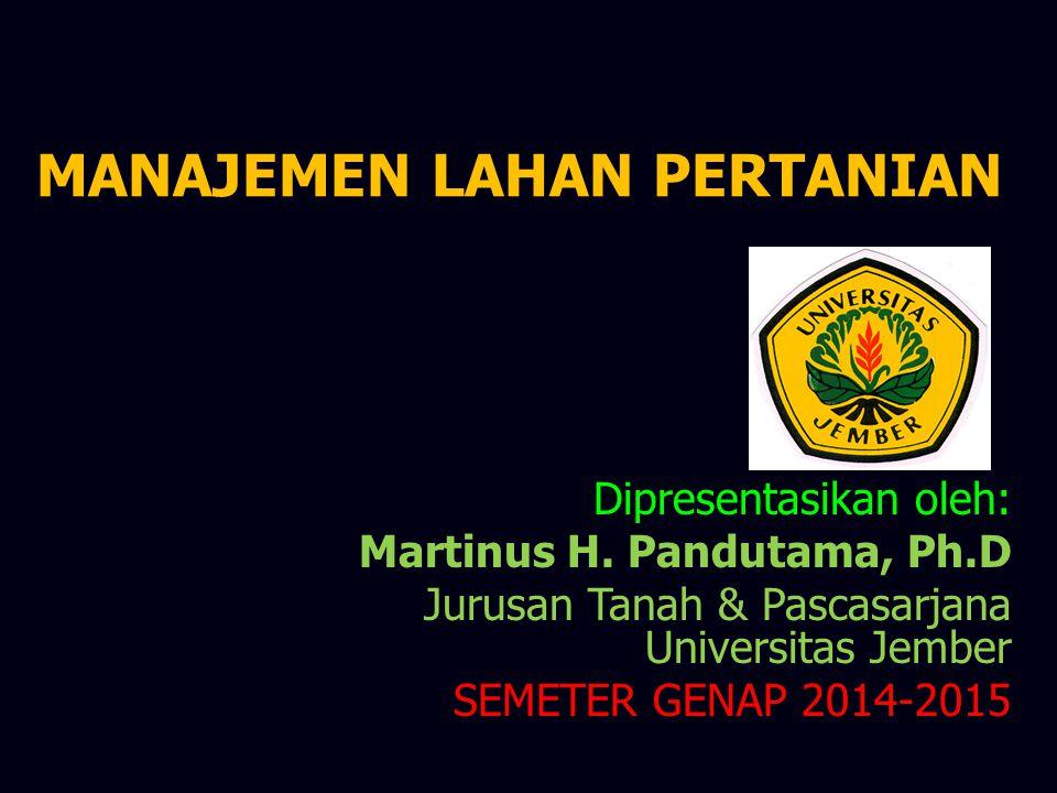 MANAJEMEN LAHAN PERTANIAN Dipresentasikan oleh: Martinus H. Pandutama, Ph.D Jurusan Tanah & Pascasarjana Universitas Jember SEMETER GENAP 2014-2015