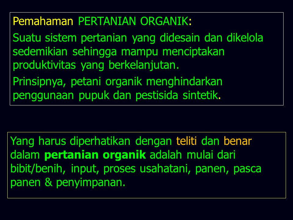 Yang harus diperhatikan dengan teliti dan benar dalam pertanian organik adalah mulai dari bibit/benih, input, proses usahatani, panen, pasca panen & p