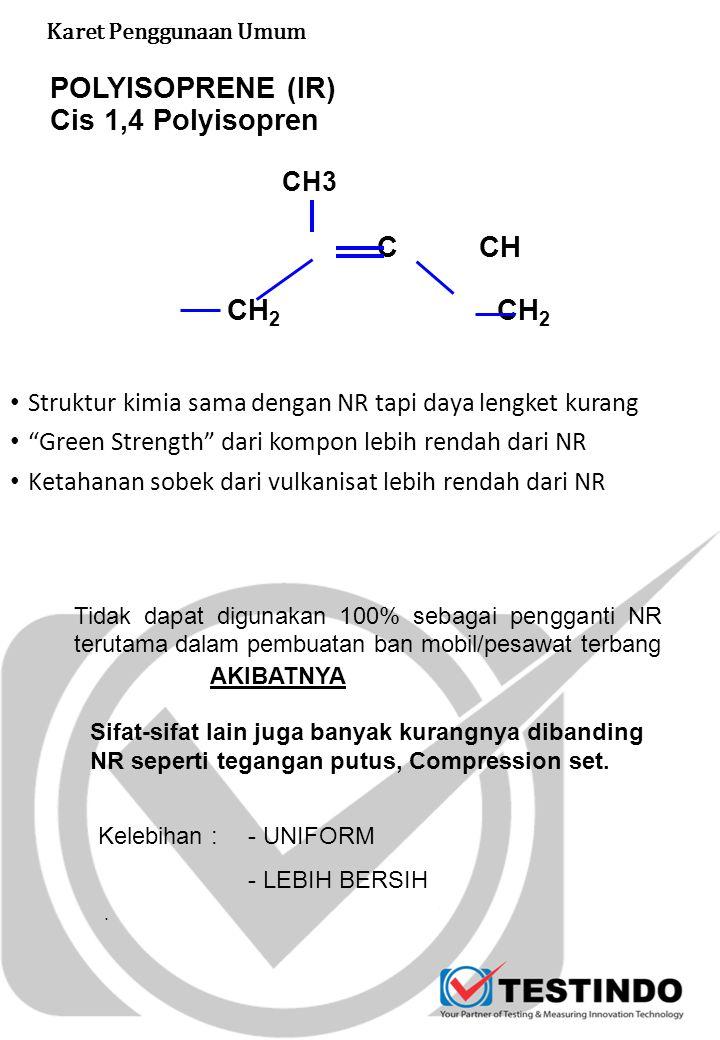 "POLYISOPRENE (IR) Cis 1,4 Polyisopren C CH CH 2 CH 2 Struktur kimia sama dengan NR tapi daya lengket kurang ""Green Strength"" dari kompon lebih rendah"