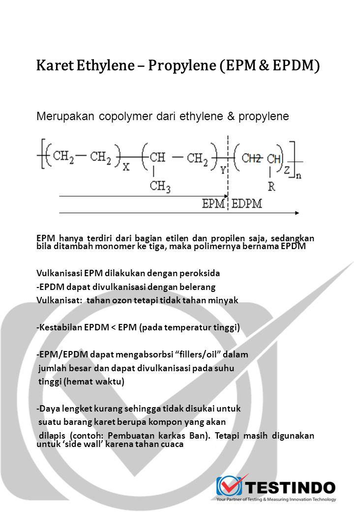 Karet Ethylene – Propylene (EPM & EPDM) EPM hanya terdiri dari bagian etilen dan propilen saja, sedangkan bila ditambah monomer ke tiga, maka polimern