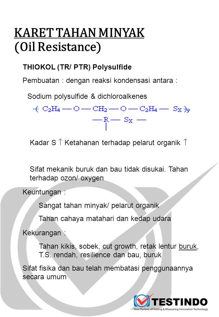 KARET TAHAN MINYAK (Oil Resistance) THIOKOL (TR/ PTR) Polysulfide Pembuatan : dengan reaksi kondensasi antara : Sodium polysulfide & dichloroalkenes K