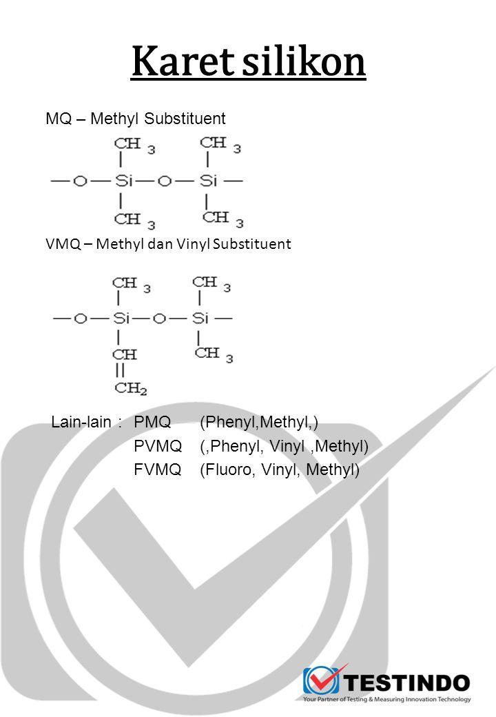Karet silikon VMQ – Methyl dan Vinyl Substituent MQ – Methyl Substituent Lain-lain : PMQ (Phenyl,Methyl,) PVMQ (,Phenyl, Vinyl,Methyl) FVMQ (Fluoro, V