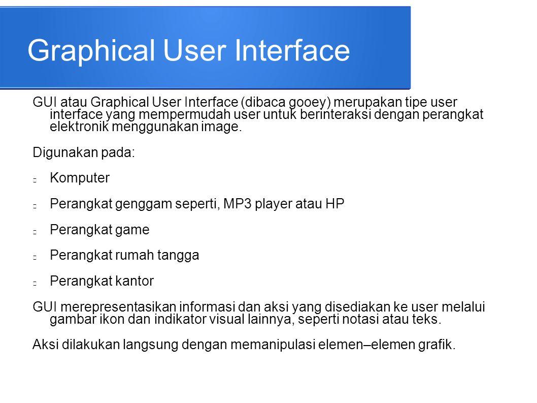 Graphical User Interface GUI atau Graphical User Interface (dibaca gooey) merupakan tipe user interface yang mempermudah user untuk berinteraksi denga
