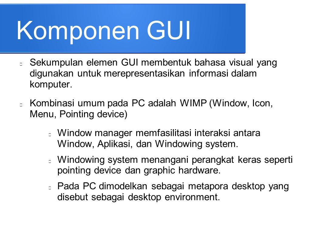 Komponen GUI Sekumpulan elemen GUI membentuk bahasa visual yang digunakan untuk merepresentasikan informasi dalam komputer. Kombinasi umum pada PC ada