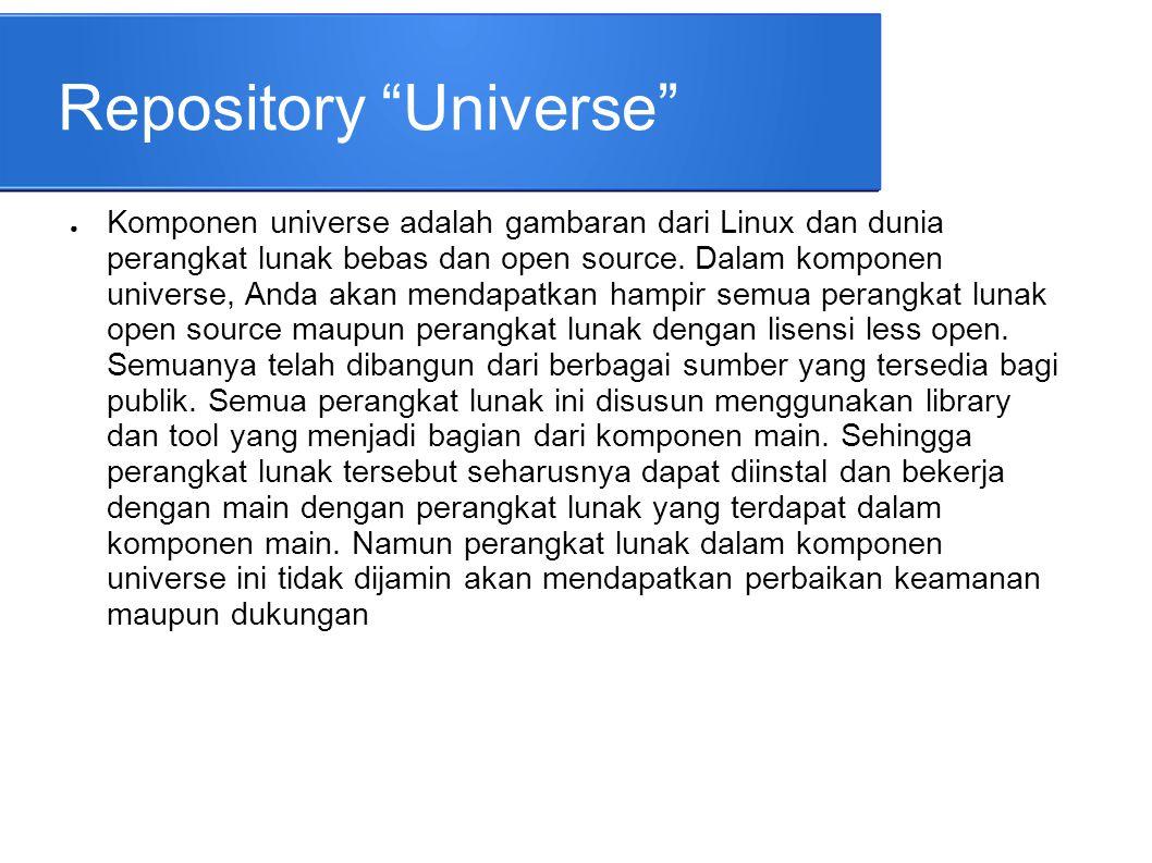 """Repository """"Universe"""" ● Komponen universe adalah gambaran dari Linux dan dunia perangkat lunak bebas dan open source. Dalam komponen universe, Anda ak"""