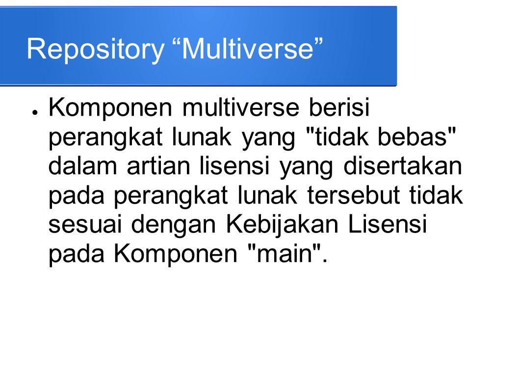 "Repository ""Multiverse"" ● Komponen multiverse berisi perangkat lunak yang"
