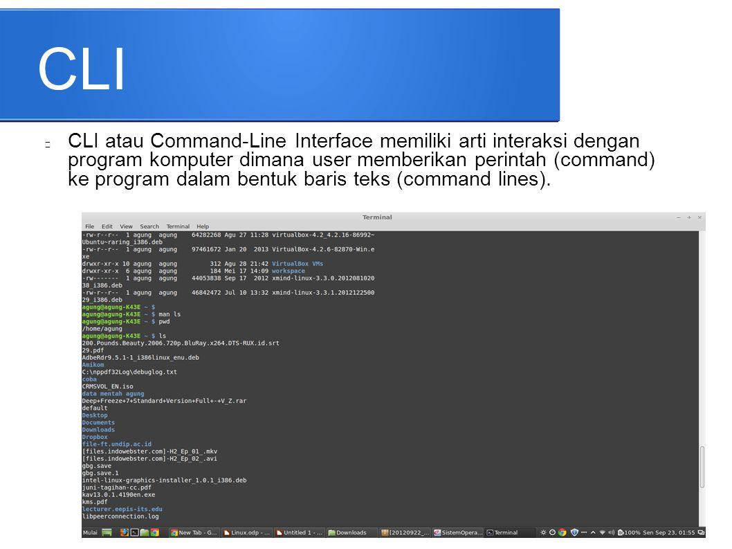 CLI CLI atau Command-Line Interface memiliki arti interaksi dengan program komputer dimana user memberikan perintah (command) ke program dalam bentuk