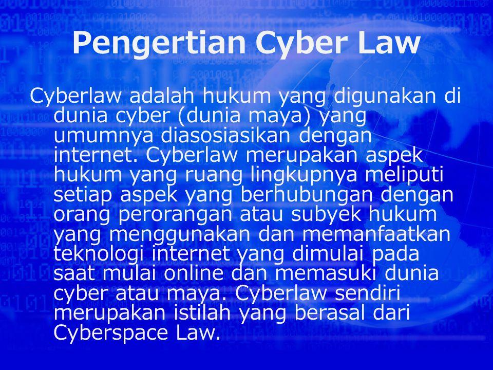 Pengertian Cyber Law Cyberlaw adalah hukum yang digunakan di dunia cyber (dunia maya) yang umumnya diasosiasikan dengan internet.