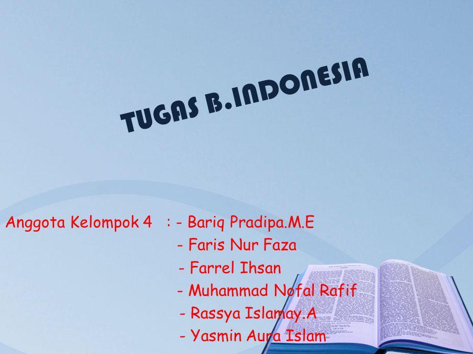 TUGAS B.INDONESIA Anggota Kelompok 4 : - Bariq Pradipa.M.E - Faris Nur Faza - Farrel Ihsan - Muhammad Nofal Rafif - Rassya Islamay.A - Yasmin Aura Isl