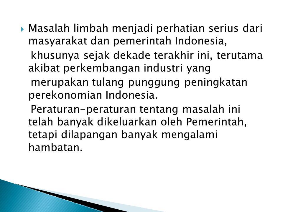  Masalah limbah menjadi perhatian serius dari masyarakat dan pemerintah Indonesia, khusunya sejak dekade terakhir ini, terutama akibat perkembangan industri yang merupakan tulang punggung peningkatan perekonomian Indonesia.