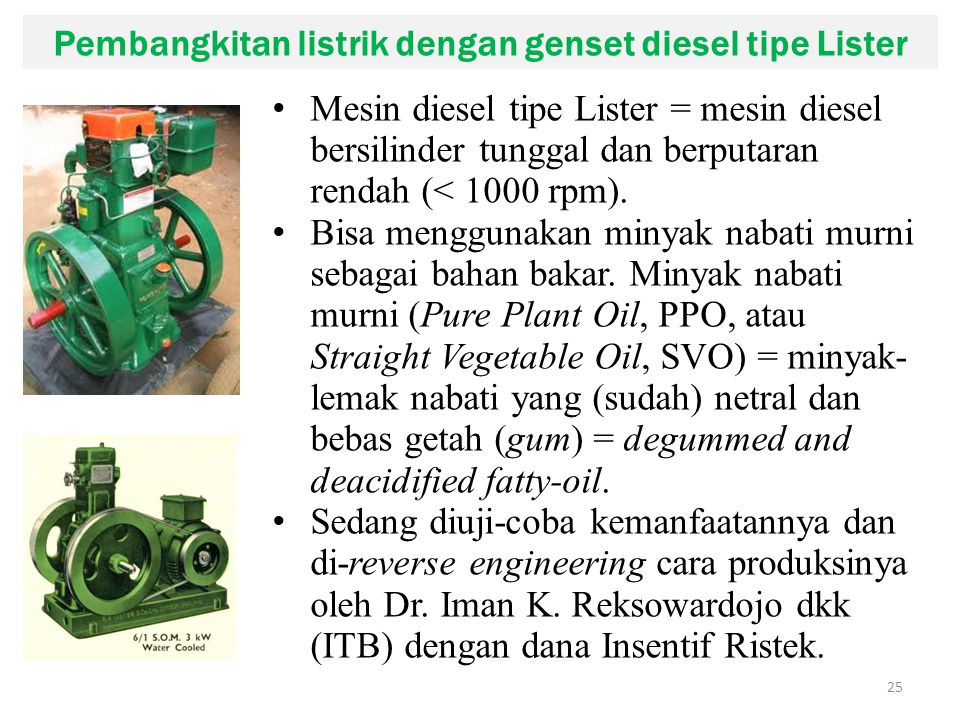 Pembangkitan listrik dengan genset diesel tipe Lister 25 Mesin diesel tipe Lister = mesin diesel bersilinder tunggal dan berputaran rendah (< 1000 rpm).