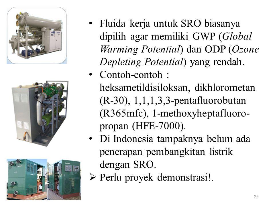 29 Fluida kerja untuk SRO biasanya dipilih agar memiliki GWP (Global Warming Potential) dan ODP (Ozone Depleting Potential) yang rendah.