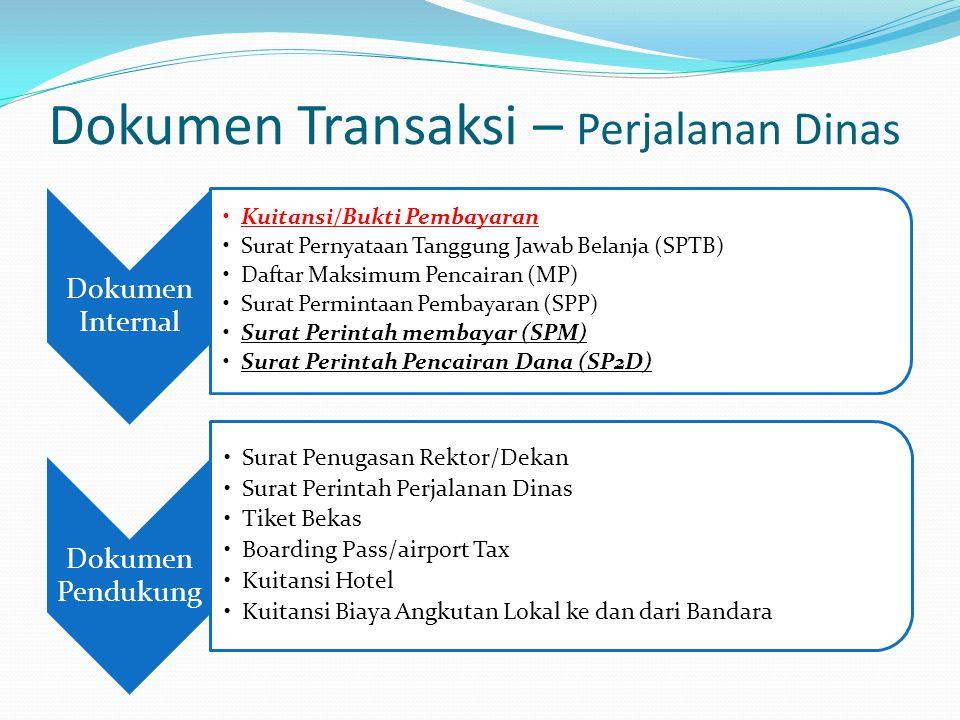 Dokumen Transaksi – Perjalanan Dinas Dokumen Internal Kuitansi/Bukti Pembayaran Surat Pernyataan Tanggung Jawab Belanja (SPTB) Daftar Maksimum Pencair