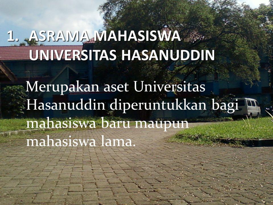 1.ASRAMA MAHASISWA UNIVERSITAS HASANUDDIN Merupakan aset Universitas Hasanuddin diperuntukkan bagi mahasiswa baru maupun mahasiswa lama.