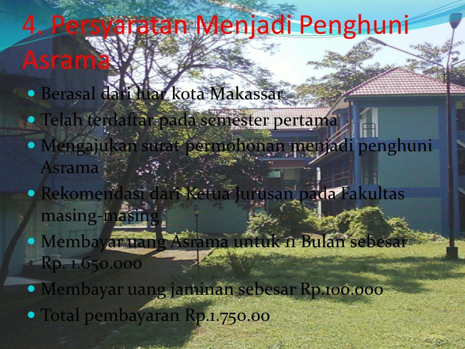 4. Persyaratan Menjadi Penghuni Asrama Berasal dari luar kota Makassar Telah terdaftar pada semester pertama Mengajukan surat permohonan menjadi pengh