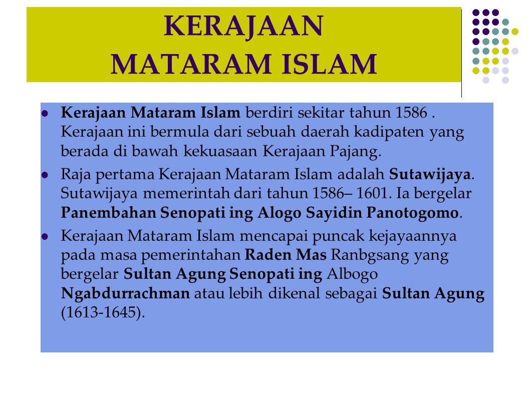 KERAJAAN MATARAM ISLAM Kerajaan Mataram Islam berdiri sekitar tahun 1586.