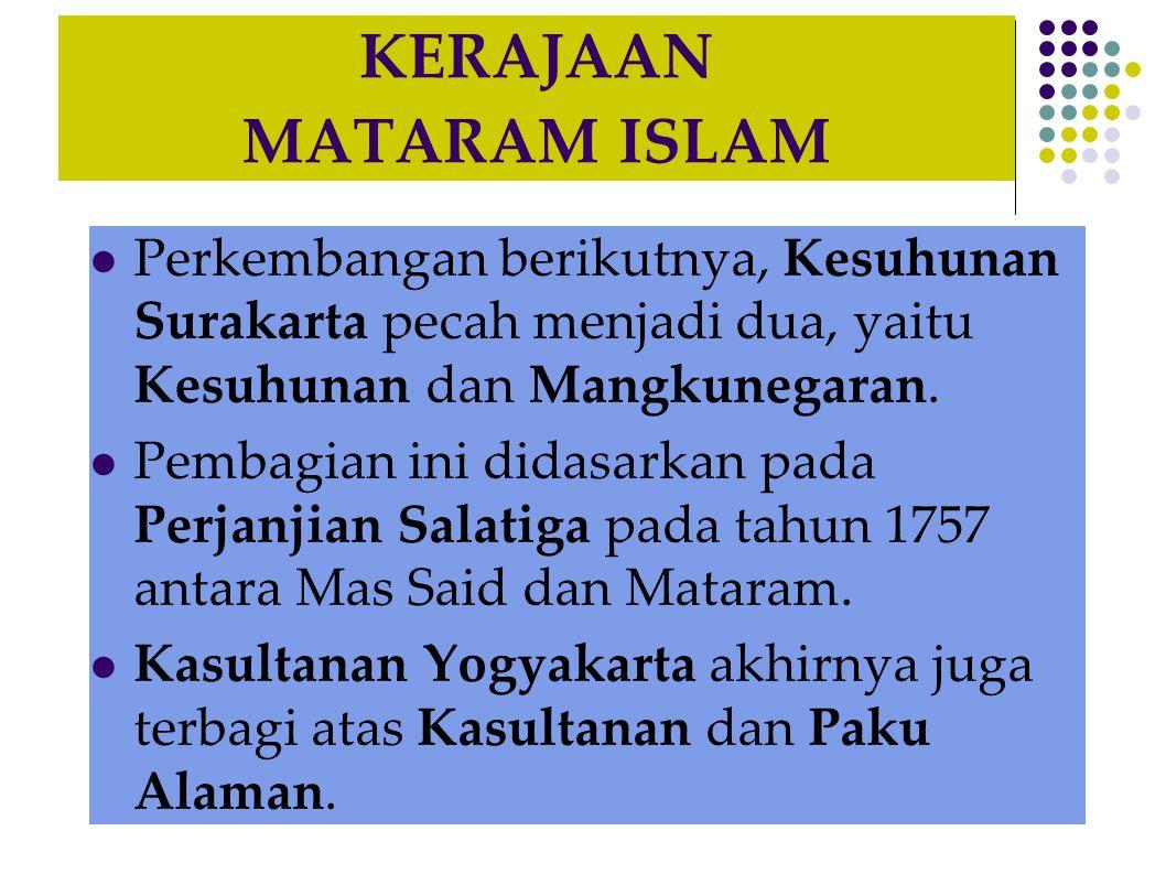 KERAJAAN MATARAM ISLAM Perkembangan berikutnya, Kesuhunan Surakarta pecah menjadi dua, yaitu Kesuhunan dan Mangkunegaran.