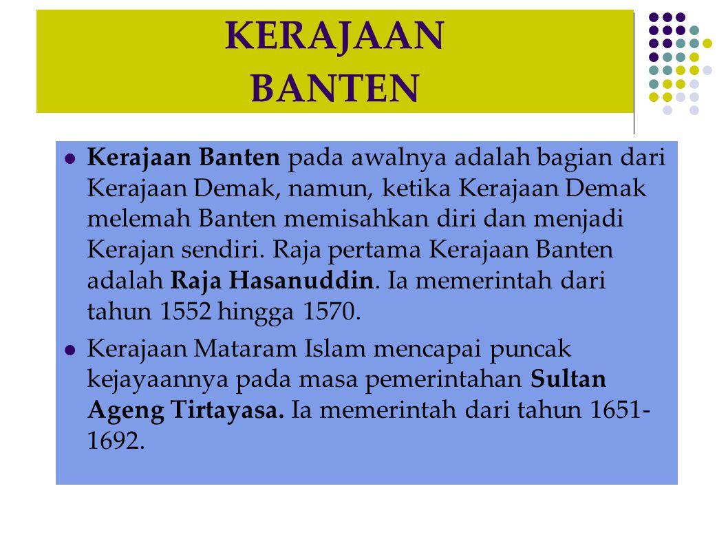 KERAJAAN BANTEN Kerajaan Banten pada awalnya adalah bagian dari Kerajaan Demak, namun, ketika Kerajaan Demak melemah Banten memisahkan diri dan menjadi Kerajan sendiri.