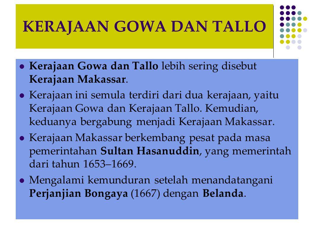 KERAJAAN GOWA DAN TALLO Kerajaan Gowa dan Tallo lebih sering disebut Kerajaan Makassar.