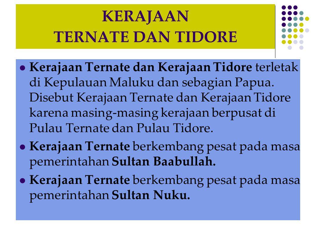 KERAJAAN TERNATE DAN TIDORE Kerajaan Ternate dan Kerajaan Tidore terletak di Kepulauan Maluku dan sebagian Papua.