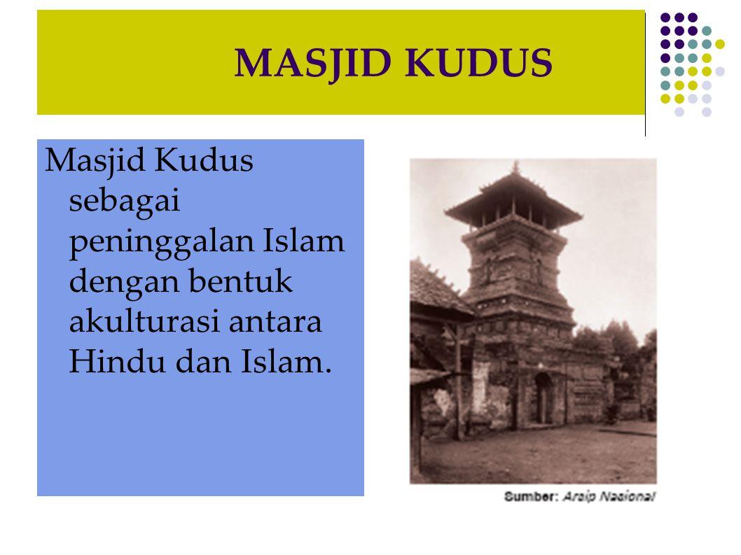 MASJID KUDUS Masjid Kudus sebagai peninggalan Islam dengan bentuk akulturasi antara Hindu dan Islam.