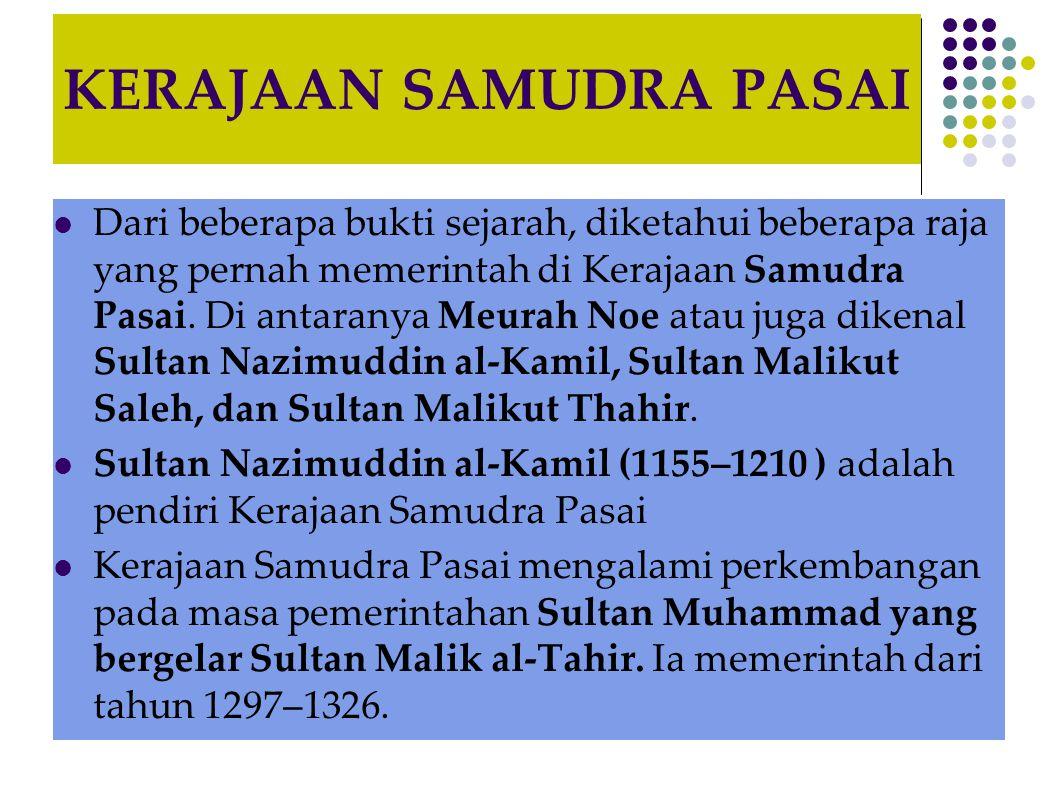 KERAJAAN SAMUDRA PASAI Dari beberapa bukti sejarah, diketahui beberapa raja yang pernah memerintah di Kerajaan Samudra Pasai.