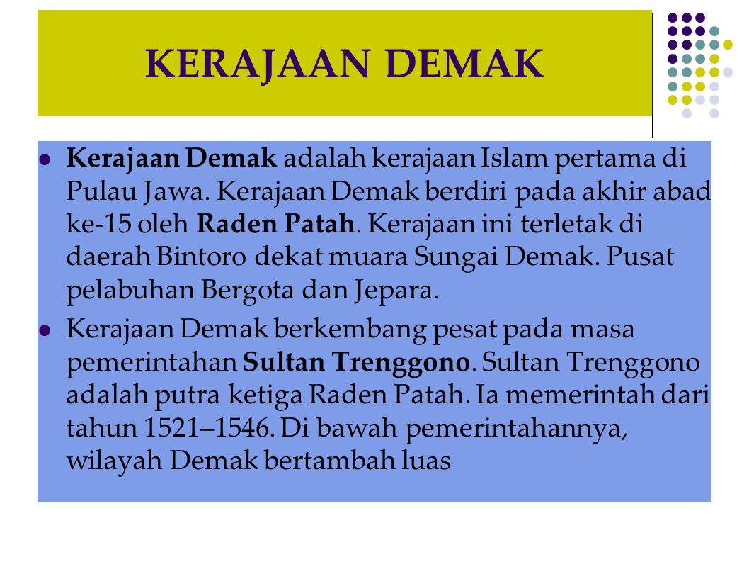 KERAJAAN DEMAK Kerajaan Demak adalah kerajaan Islam pertama di Pulau Jawa.