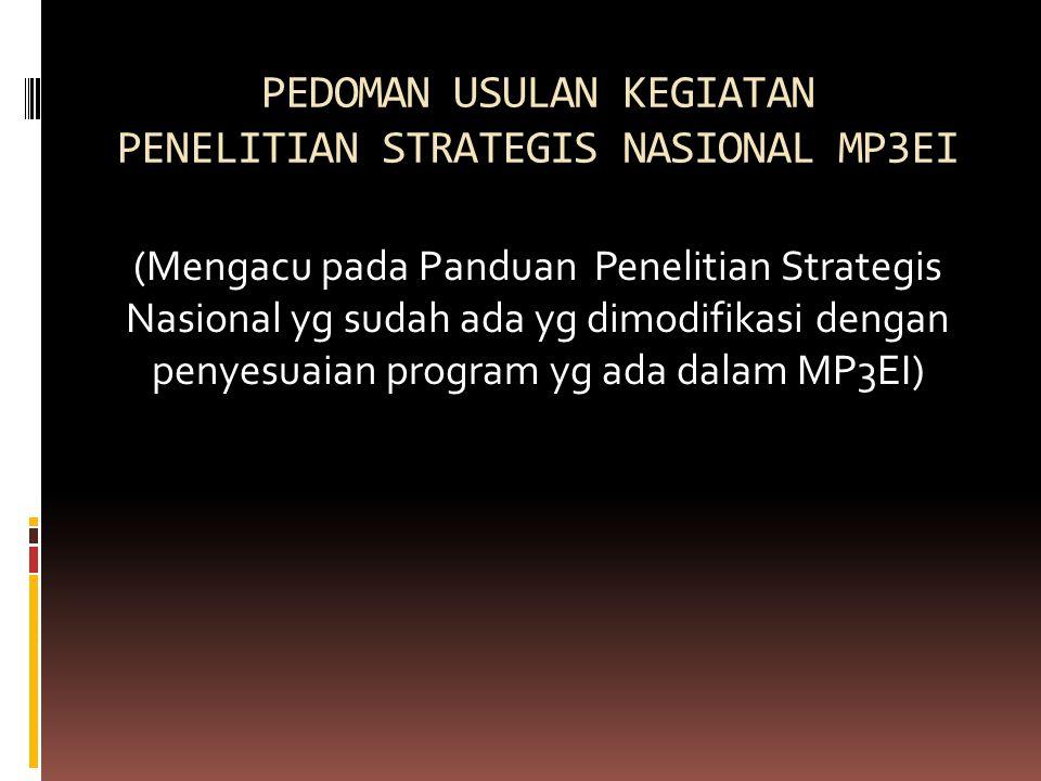 PEDOMAN USULAN KEGIATAN PENELITIAN STRATEGIS NASIONAL MP3EI (Mengacu pada Panduan Penelitian Strategis Nasional yg sudah ada yg dimodifikasi dengan pe