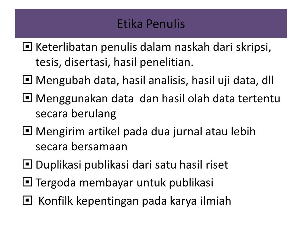Etika Penulis  Keterlibatan penulis dalam naskah dari skripsi, tesis, disertasi, hasil penelitian.  Mengubah data, hasil analisis, hasil uji data, d