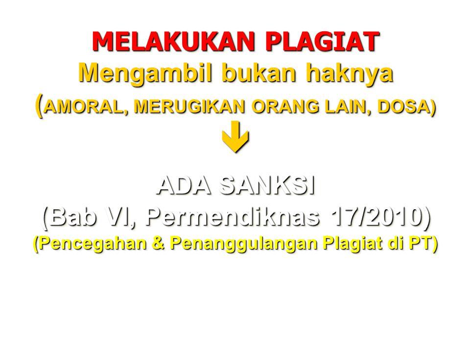 MELAKUKAN PLAGIAT Mengambil bukan haknya ( AMORAL, MERUGIKAN ORANG LAIN, DOSA)  ADA SANKSI (Bab VI, Permendiknas 17/2010) (Pencegahan & Penanggulanga