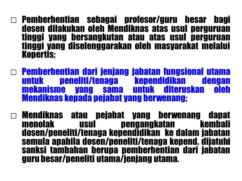 □Pemberhentian sebagai profesor/guru besar bagi dosen dilakukan oleh Mendiknas atas usul perguruan tinggi yang bersangkutan atau atas usul perguruan t