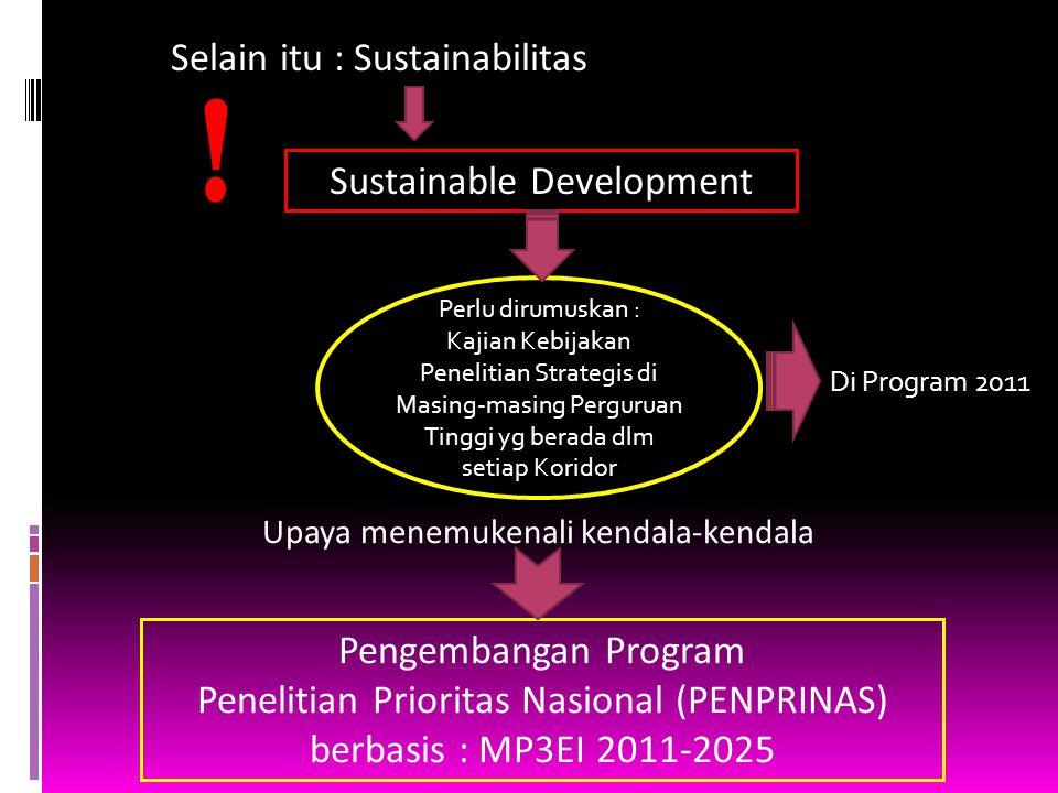 Selain itu : Sustainabilitas Sustainable Development ! Perlu dirumuskan : Kajian Kebijakan Penelitian Strategis di Masing-masing Perguruan Tinggi yg b