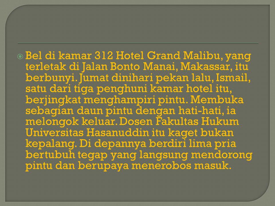  Bel di kamar 312 Hotel Grand Malibu, yang terletak di Jalan Bonto Manai, Makassar, itu berbunyi. Jumat dinihari pekan lalu, Ismail, satu dari tiga p
