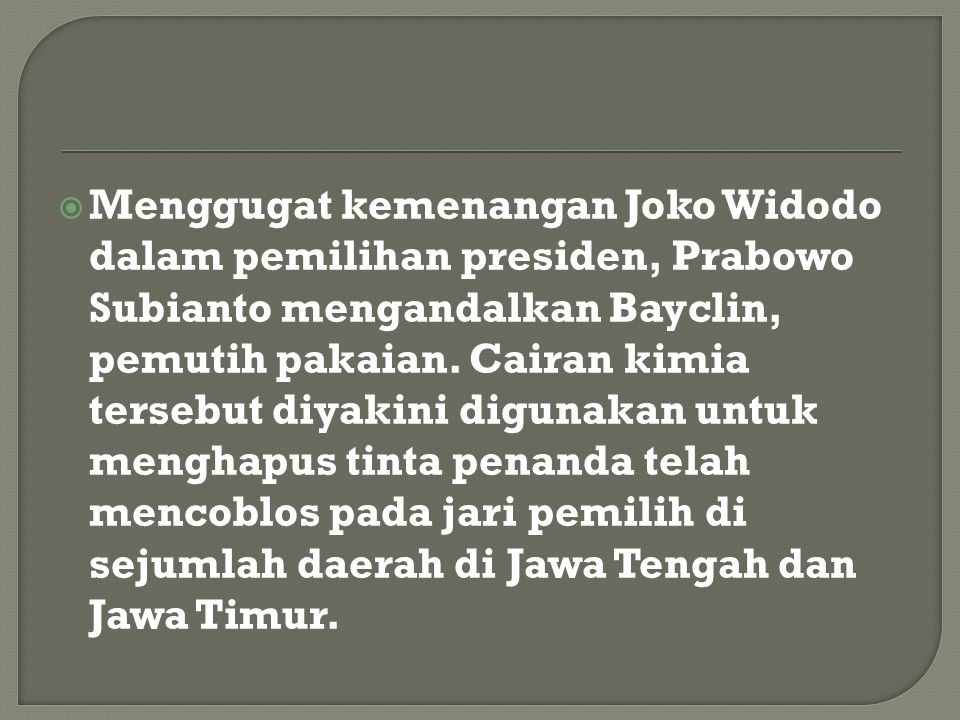  Menggugat kemenangan Joko Widodo dalam pemilihan presiden, Prabowo Subianto mengandalkan Bayclin, pemutih pakaian. Cairan kimia tersebut diyakini di