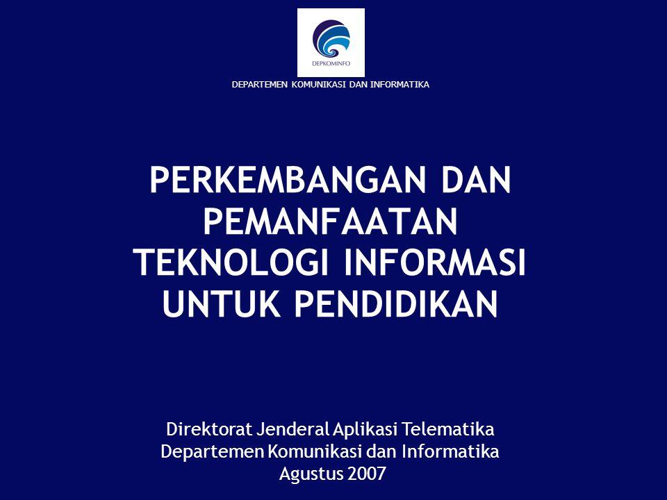 PERKEMBANGAN DAN PEMANFAATAN TEKNOLOGI INFORMASI UNTUK PENDIDIKAN DEPARTEMEN KOMUNIKASI DAN INFORMATIKA Direktorat Jenderal Aplikasi Telematika Depart