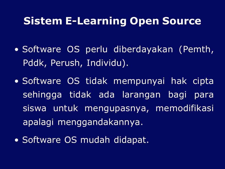 Sistem E-Learning Open Source Software OS perlu diberdayakan (Pemth, Pddk, Perush, Individu). Software OS tidak mempunyai hak cipta sehingga tidak ada