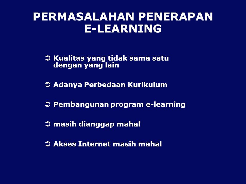 PERMASALAHAN PENERAPAN E-LEARNING  Kualitas yang tidak sama satu dengan yang lain  Adanya Perbedaan Kurikulum  Pembangunan program e-learning  masih dianggap mahal  Akses Internet masih mahal